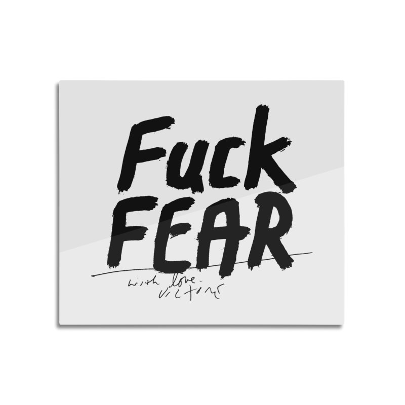 Fuck Fear Home Mounted Aluminum Print by James Victore's Artist Shop