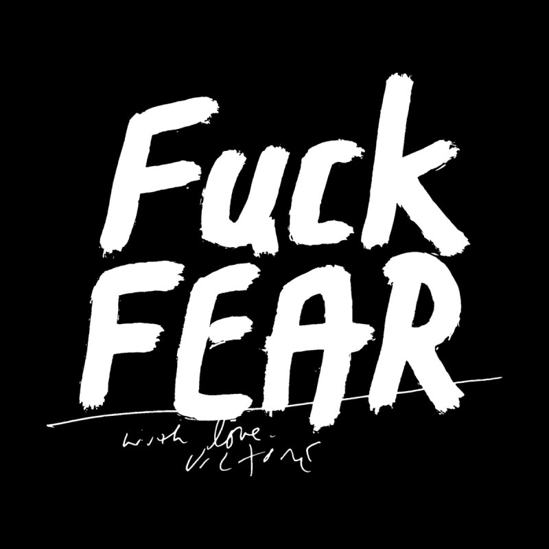 Fuck Fear (black) by James Victore's Artist Shop