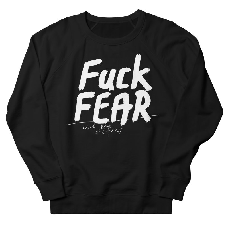 Fuck Fear (black) Men's French Terry Sweatshirt by James Victore's Artist Shop