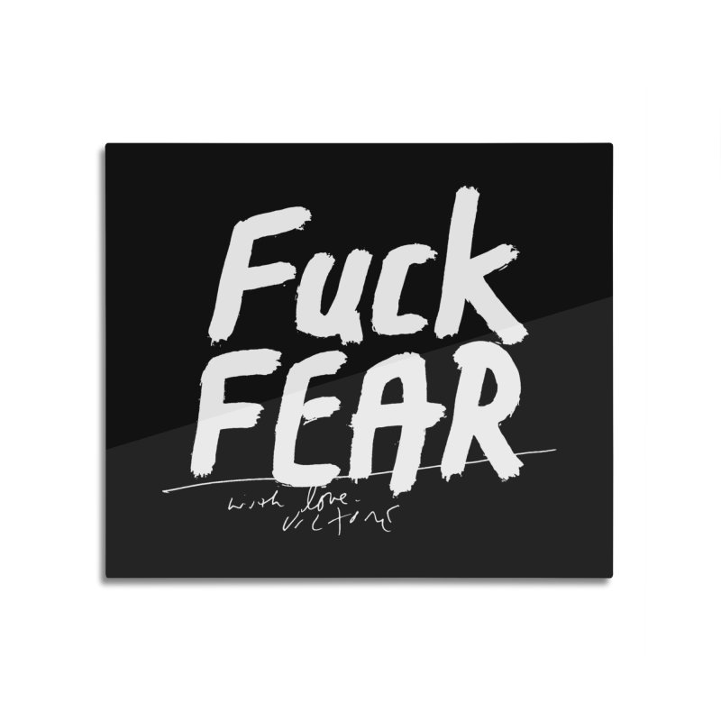 Fuck Fear (black) Home Mounted Aluminum Print by James Victore's Artist Shop