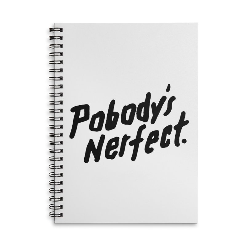 Pobody's Nerfect Accessories Lined Spiral Notebook by James Victore's Artist Shop