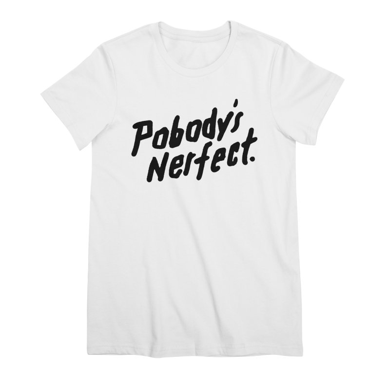 Pobody's Nerfect Women's Premium T-Shirt by James Victore's Artist Shop