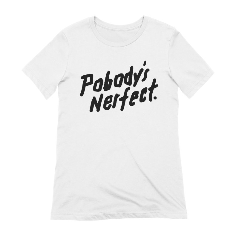Pobody's Nerfect Women's Extra Soft T-Shirt by James Victore's Artist Shop