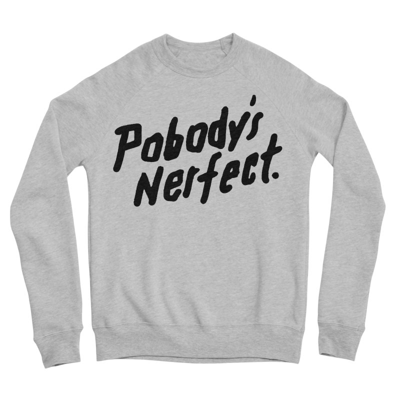Pobody's Nerfect Men's Sponge Fleece Sweatshirt by James Victore's Artist Shop