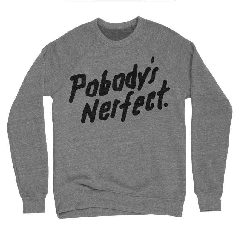 Pobody's Nerfect Women's Sponge Fleece Sweatshirt by James Victore's Artist Shop