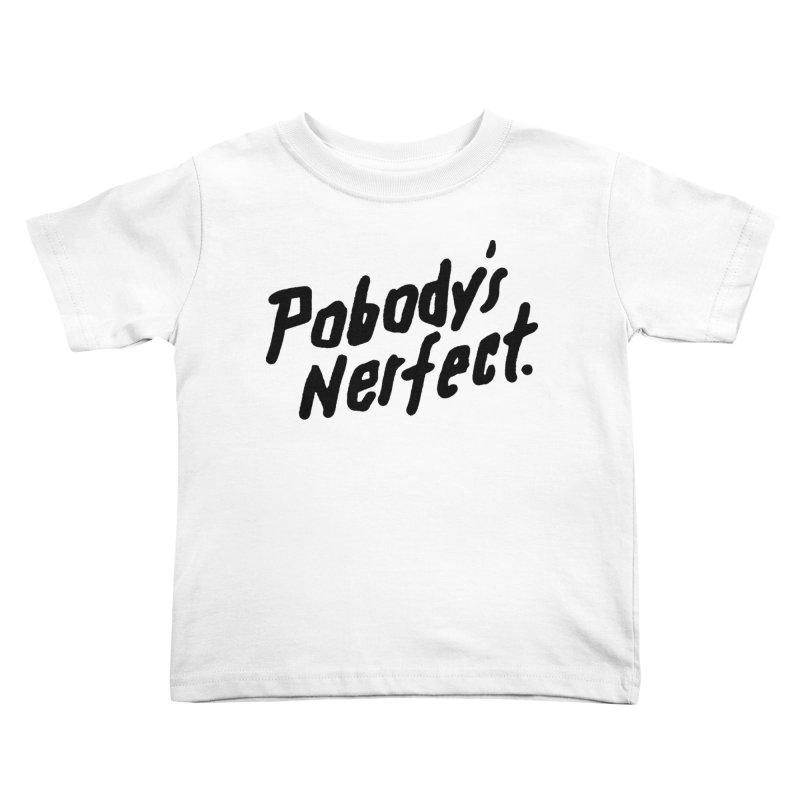 Pobody's Nerfect Kids Toddler T-Shirt by James Victore's Artist Shop