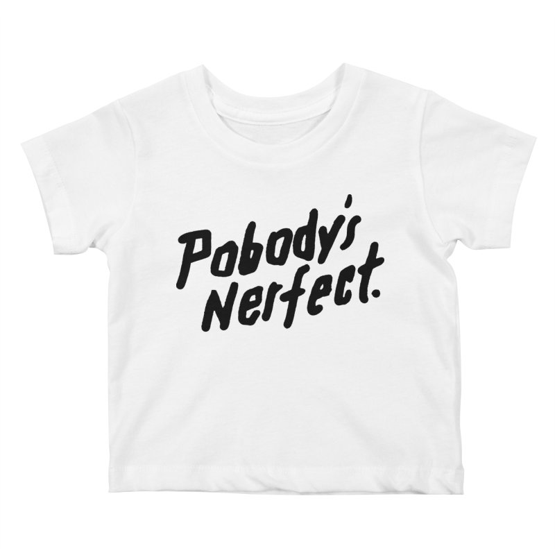 Pobody's Nerfect Kids Baby T-Shirt by James Victore's Artist Shop