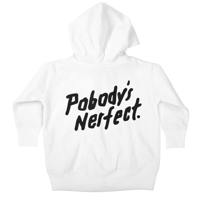 Pobody's Nerfect Kids Baby Zip-Up Hoody by James Victore's Artist Shop