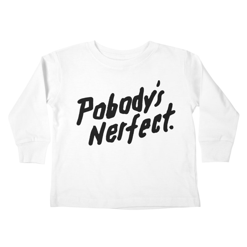 Pobody's Nerfect Kids Toddler Longsleeve T-Shirt by James Victore's Artist Shop