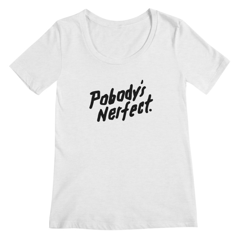 Pobody's Nerfect Women's Regular Scoop Neck by James Victore's Artist Shop