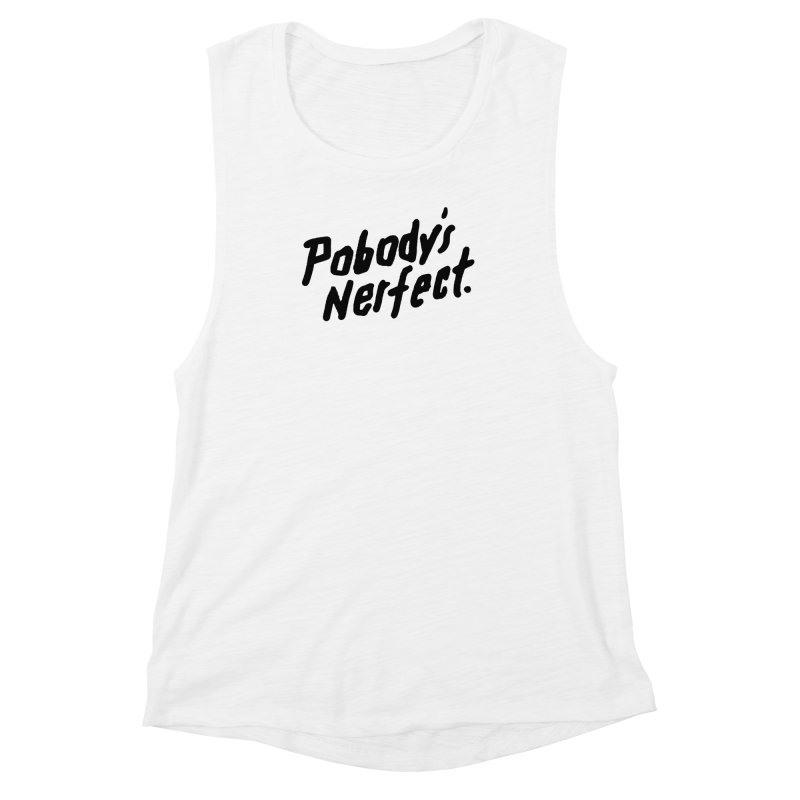 Pobody's Nerfect Women's Muscle Tank by James Victore's Artist Shop