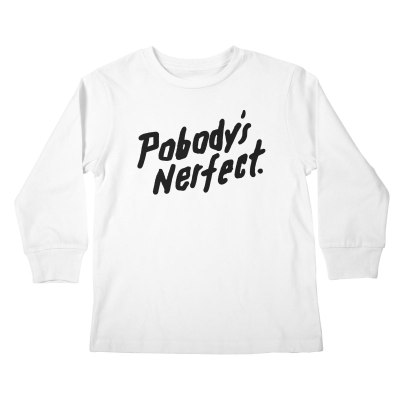 Pobody's Nerfect Kids Longsleeve T-Shirt by James Victore's Artist Shop