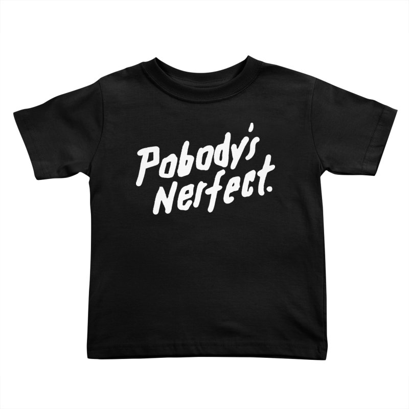 Pobody's Nerfect (black) Kids Toddler T-Shirt by James Victore's Artist Shop