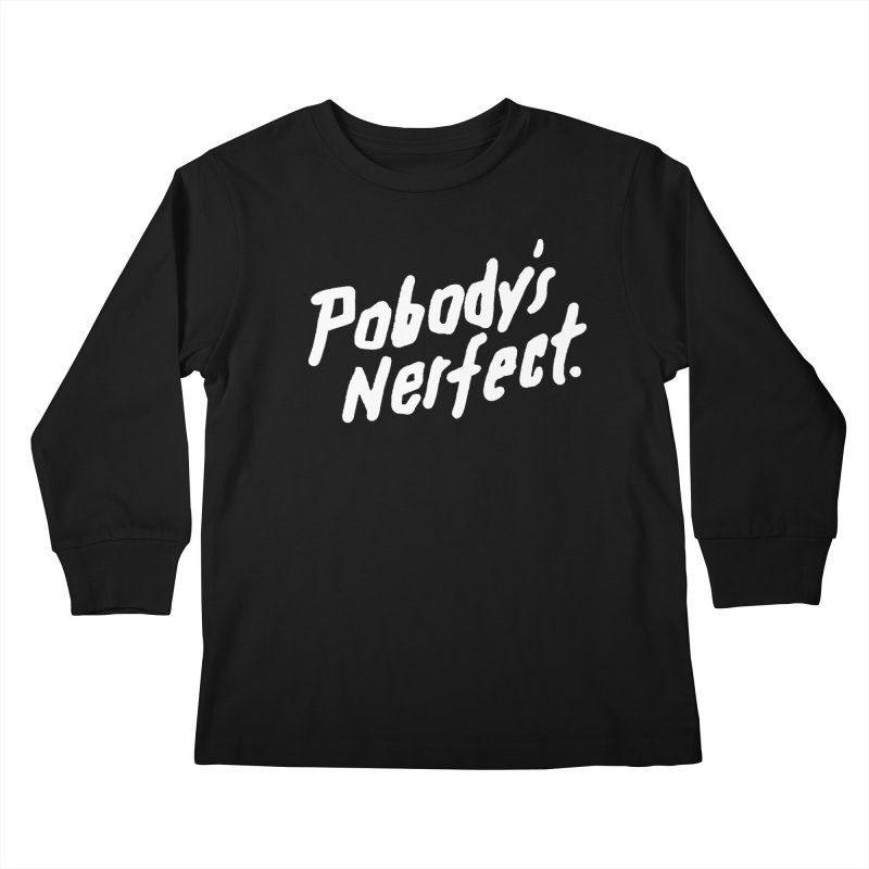 Pobody's Nerfect (black) Kids Longsleeve T-Shirt by James Victore's Artist Shop