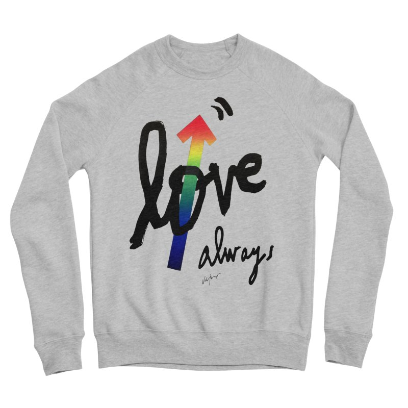 Love Always Women's Sponge Fleece Sweatshirt by James Victore's Artist Shop