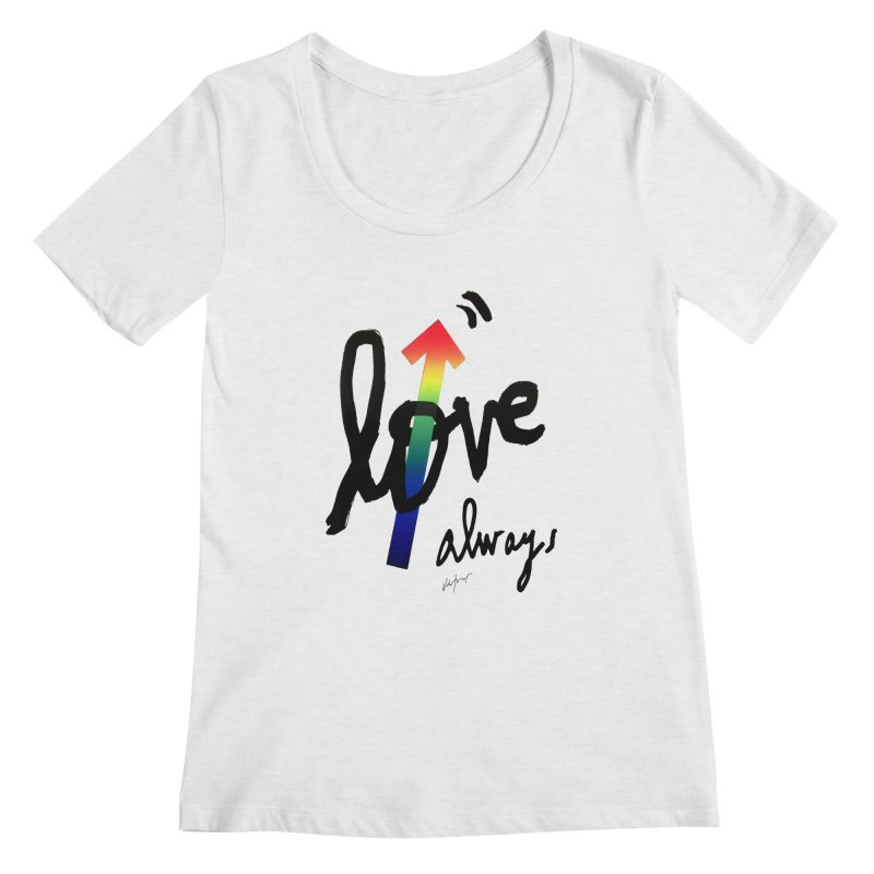 Love Always Women's Regular Scoop Neck by James Victore's Artist Shop