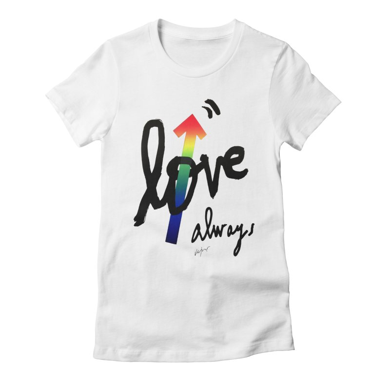 Love Always Women's Fitted T-Shirt by James Victore's Artist Shop