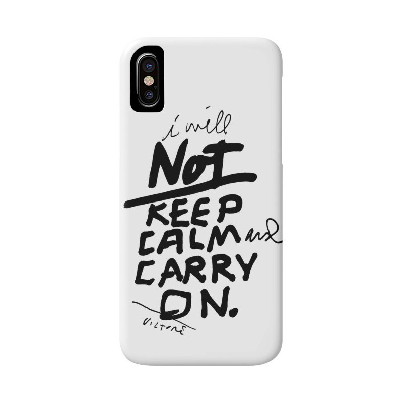 I Will Not Keep Calm and Carry On Accessories Phone Case by James Victore's Artist Shop