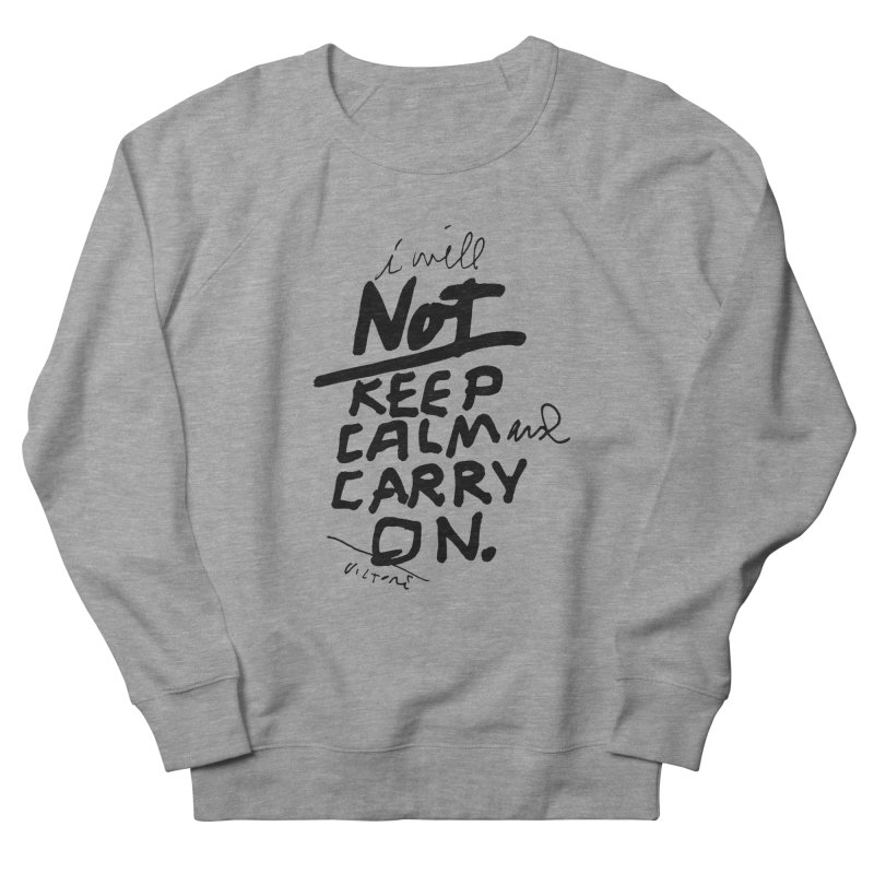 I Will Not Keep Calm and Carry On Men's French Terry Sweatshirt by James Victore's Artist Shop