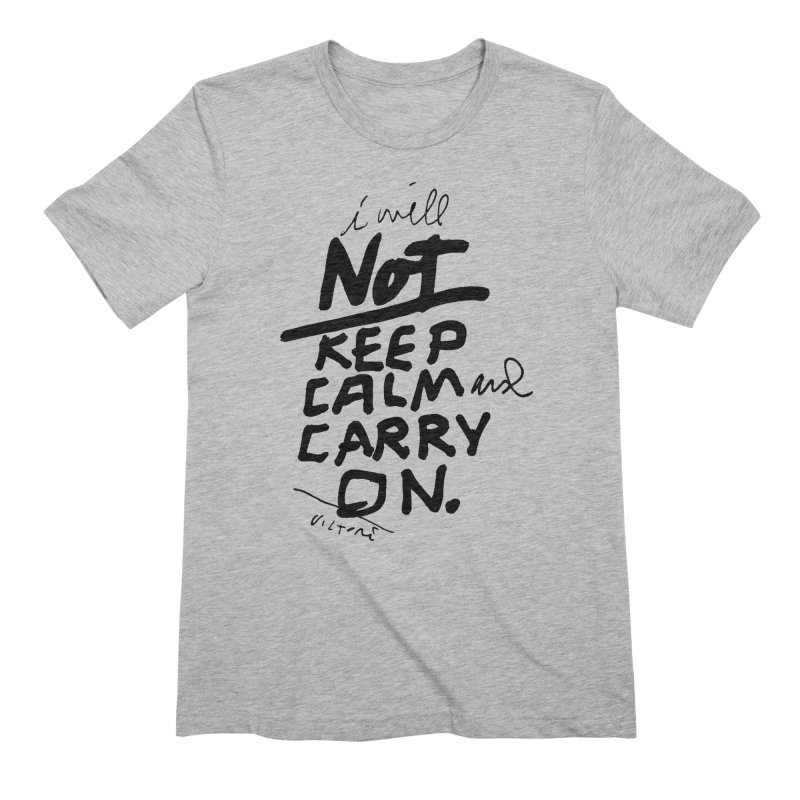 I Will Not Keep Calm and Carry On Men's Extra Soft T-Shirt by James Victore's Artist Shop