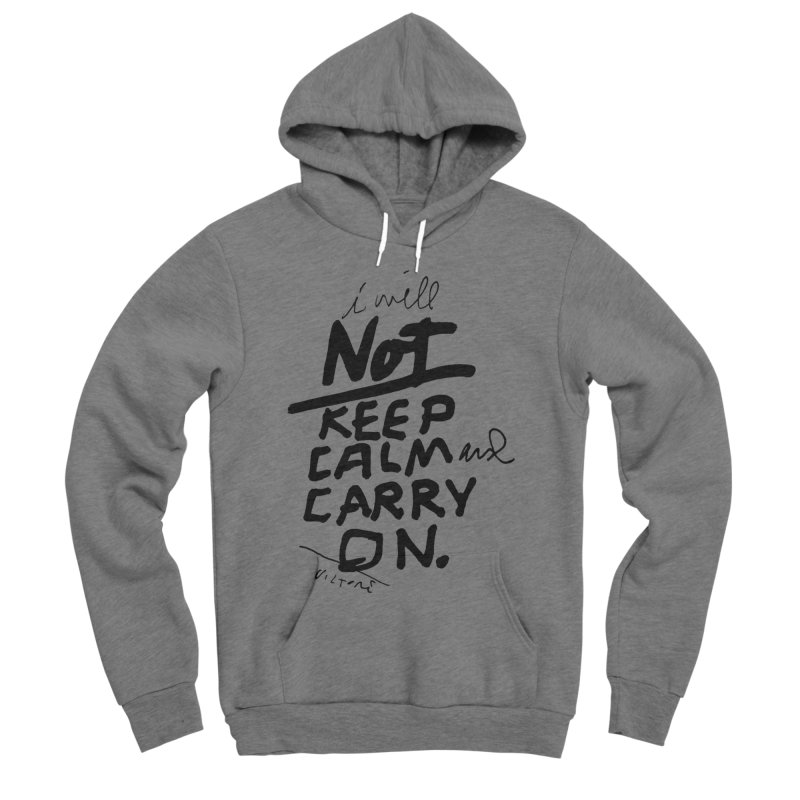I Will Not Keep Calm and Carry On Women's Sponge Fleece Pullover Hoody by James Victore's Artist Shop