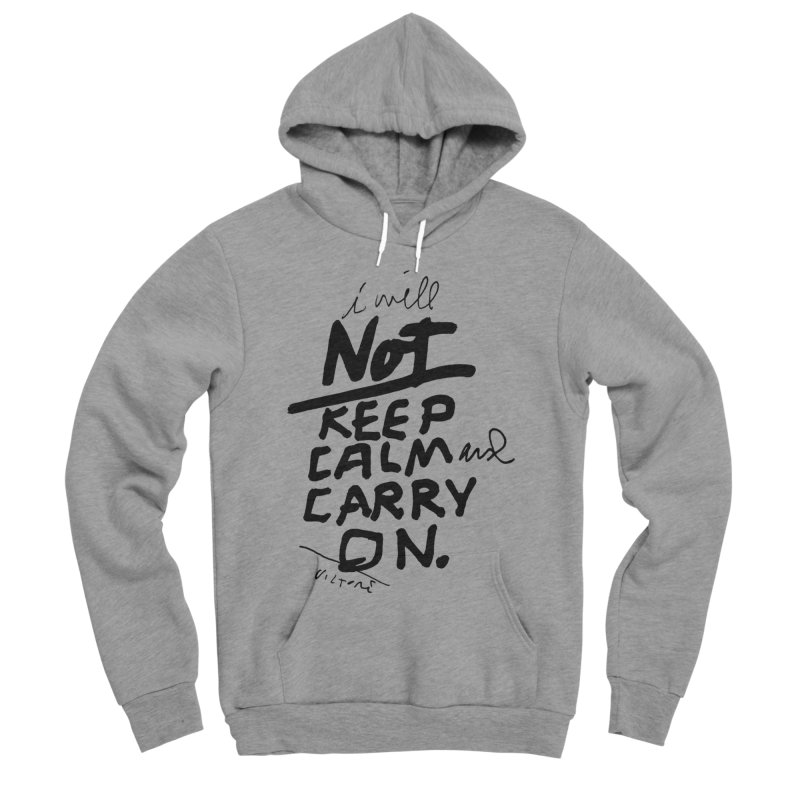 I Will Not Keep Calm and Carry On Men's Sponge Fleece Pullover Hoody by James Victore's Artist Shop