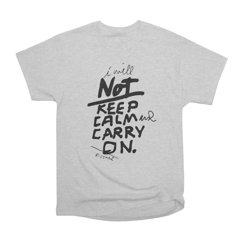 I Will Not Keep Calm and Carry On Women's Heavyweight Unisex T-Shirt by James Victore's Artist Shop