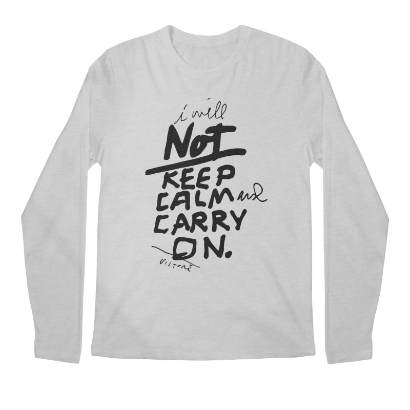 I Will Not Keep Calm and Carry On Men's Regular Longsleeve T-Shirt by James Victore's Artist Shop