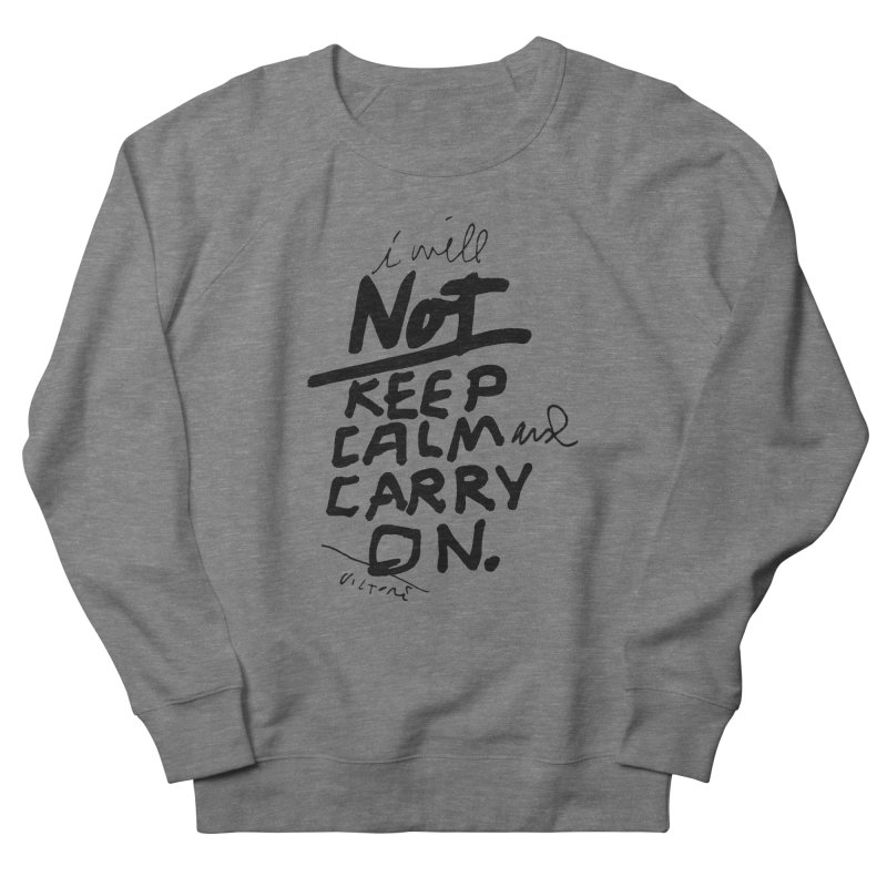 I Will Not Keep Calm and Carry On Women's Sweatshirt by James Victore's Artist Shop