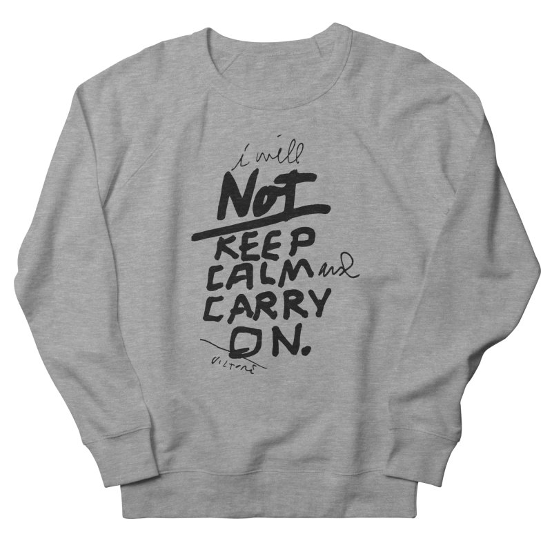 I Will Not Keep Calm and Carry On Women's French Terry Sweatshirt by James Victore's Artist Shop