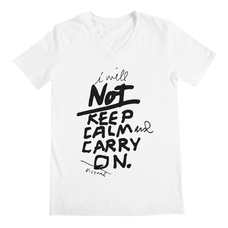 I Will Not Keep Calm and Carry On Men's V-Neck by James Victore's Artist Shop