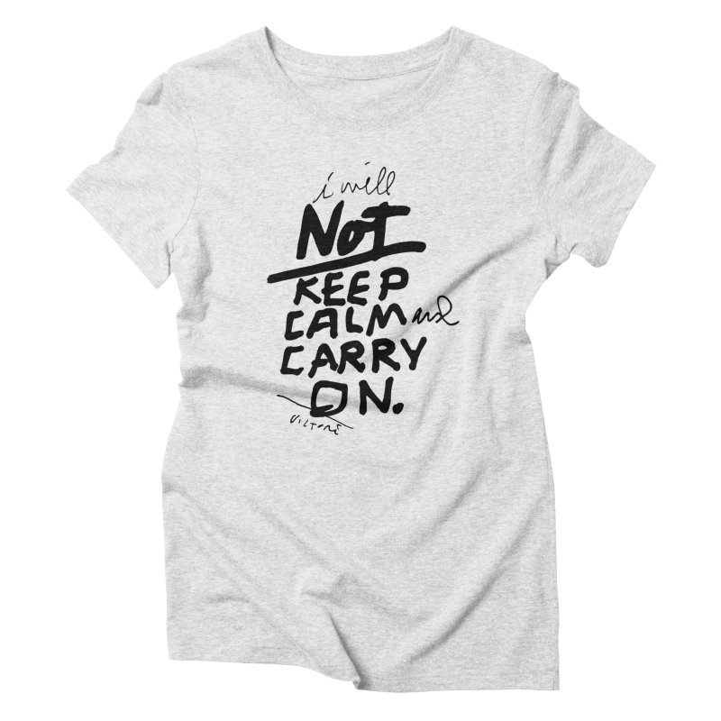 I Will Not Keep Calm and Carry On Women's T-Shirt by James Victore's Artist Shop