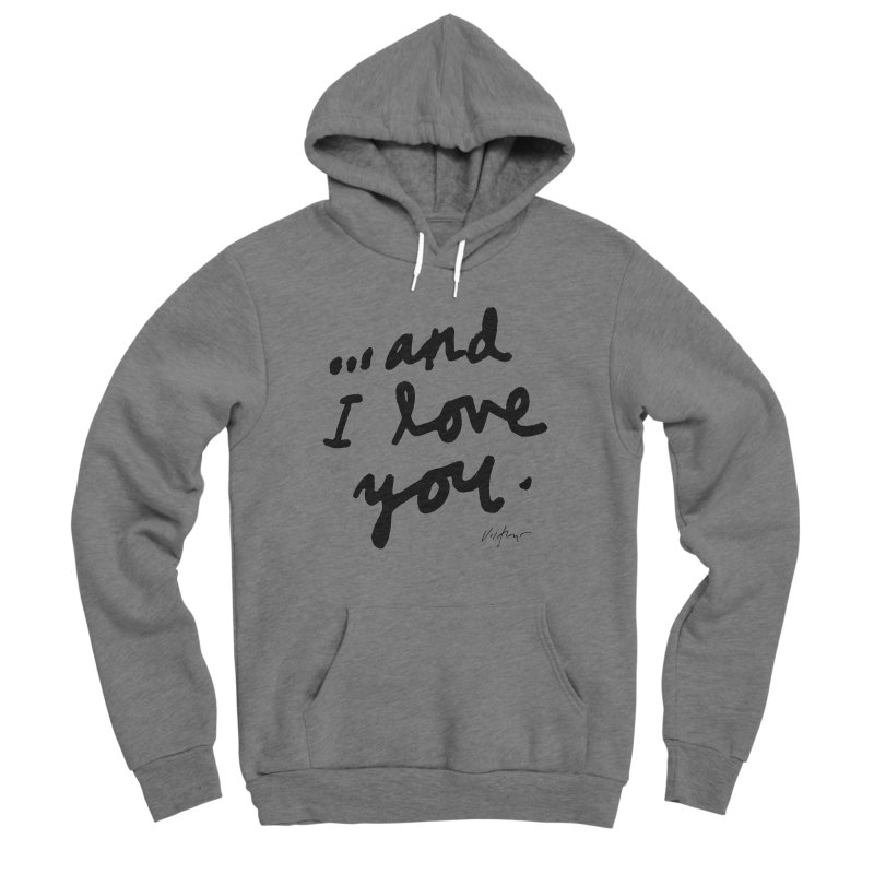...And I Love You Men's Pullover Hoody by James Victore's Artist Shop