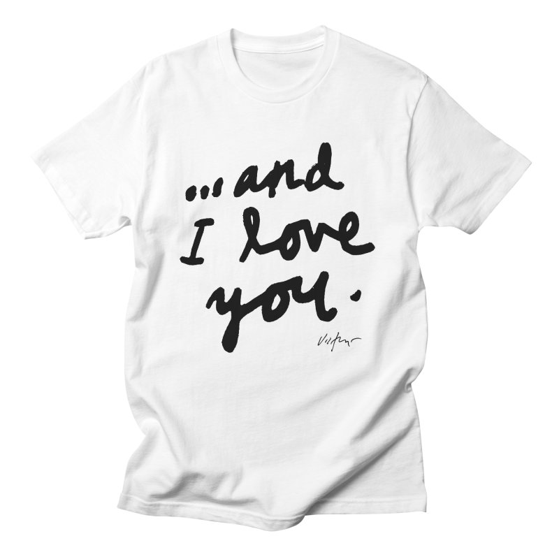 ...And I Love You Men's T-Shirt by James Victore's Artist Shop