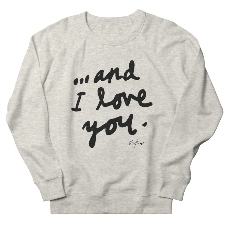 ...And I Love You Men's French Terry Sweatshirt by James Victore's Artist Shop