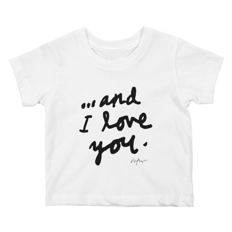 ...And I Love You Kids Baby T-Shirt by James Victore's Artist Shop