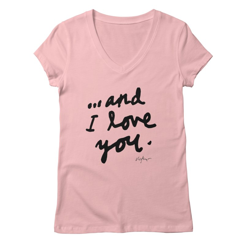 ...And I Love You Women's V-Neck by James Victore's Artist Shop