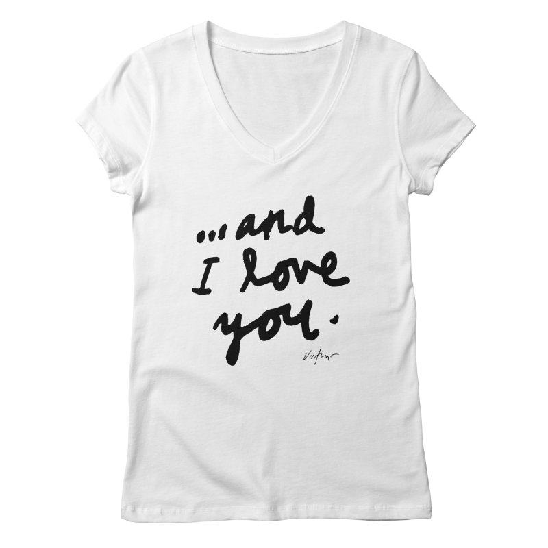 ...And I Love You Women's Regular V-Neck by James Victore's Artist Shop