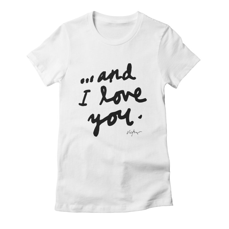...And I Love You Women's T-Shirt by James Victore's Artist Shop