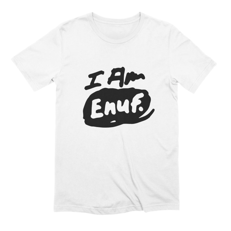 I AM: Enough Men's Extra Soft T-Shirt by James Victore's Artist Shop