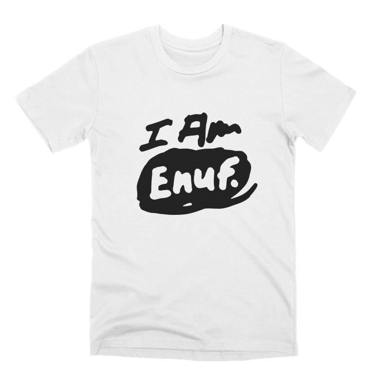 I AM: Enough Men's Premium T-Shirt by James Victore's Artist Shop