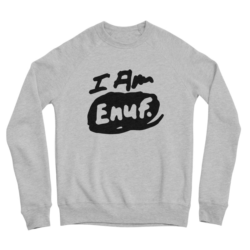 I AM: Enough Women's Sponge Fleece Sweatshirt by James Victore's Artist Shop