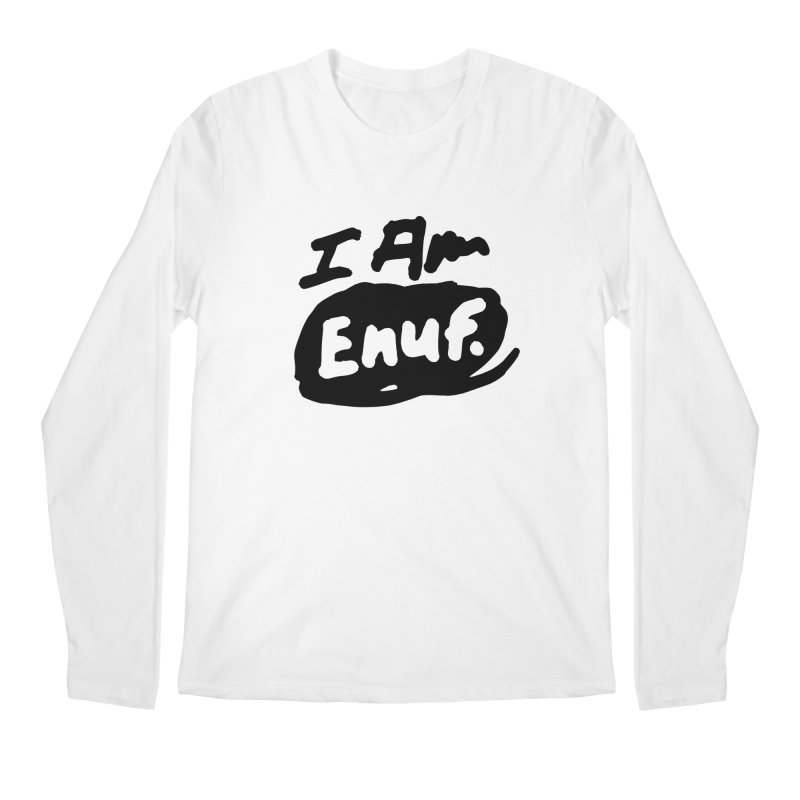 I AM: Enough Men's Regular Longsleeve T-Shirt by James Victore's Artist Shop