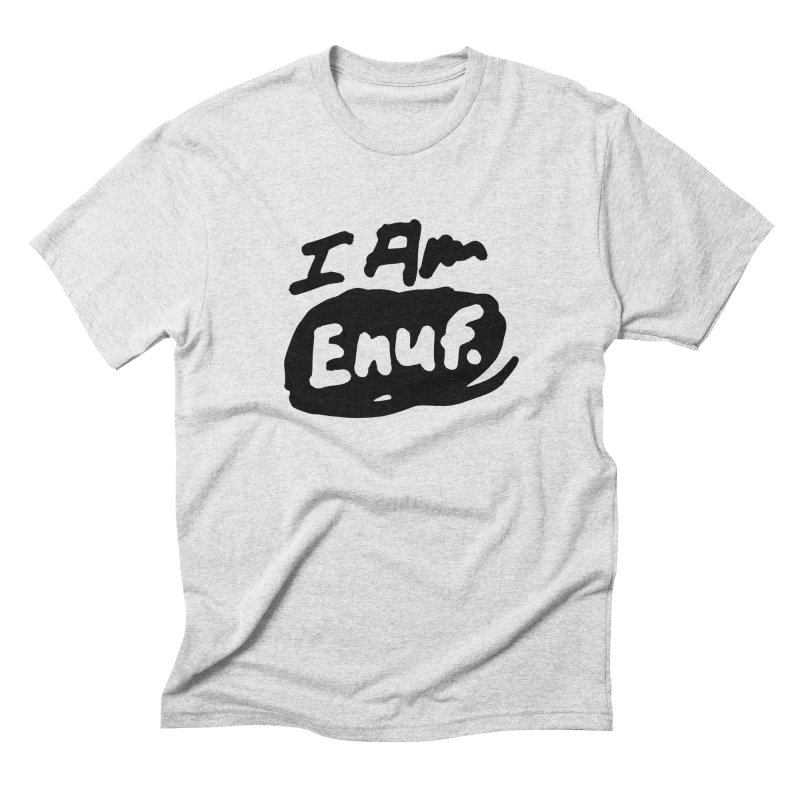 I AM: Enough Men's Triblend T-Shirt by James Victore's Artist Shop