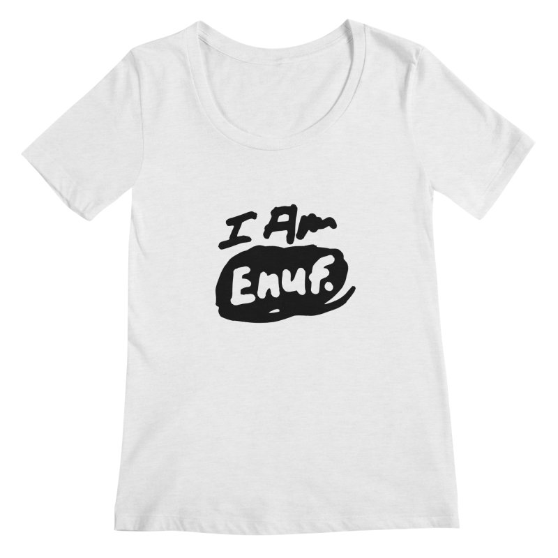I AM: Enough Women's Regular Scoop Neck by James Victore's Artist Shop