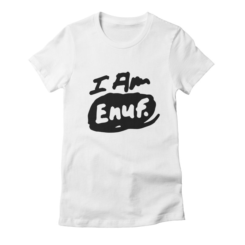 I AM: Enough Women's Fitted T-Shirt by James Victore's Artist Shop