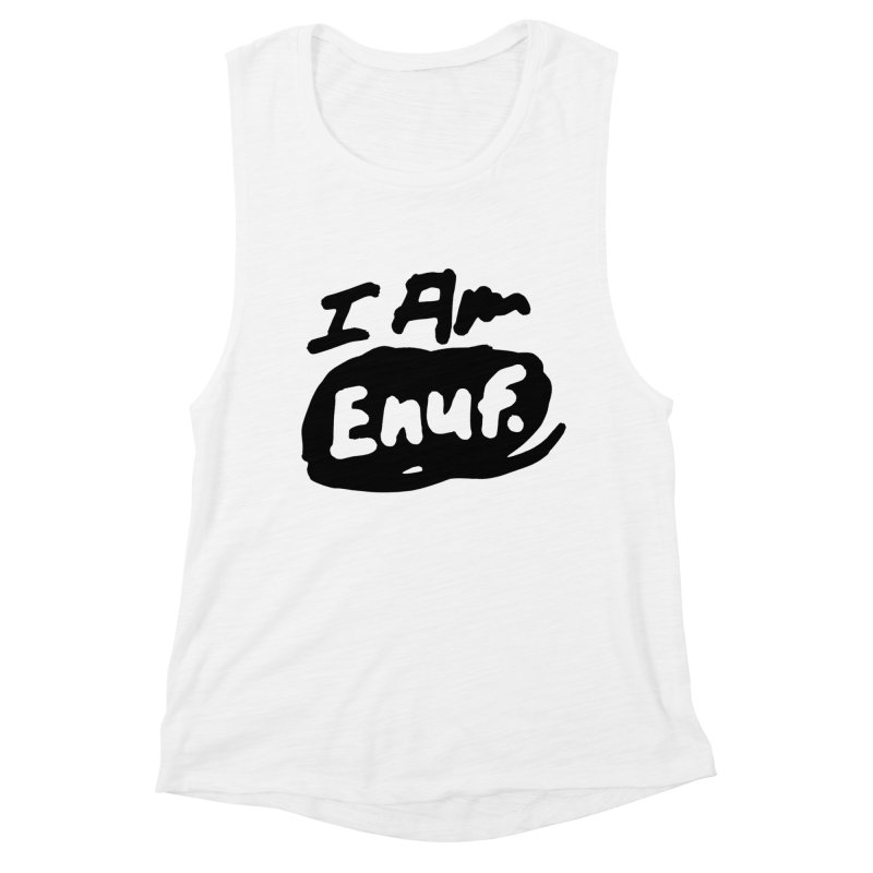 I AM: Enough Women's Muscle Tank by James Victore's Artist Shop