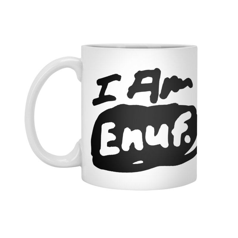 I AM: Enough Accessories Standard Mug by James Victore's Artist Shop