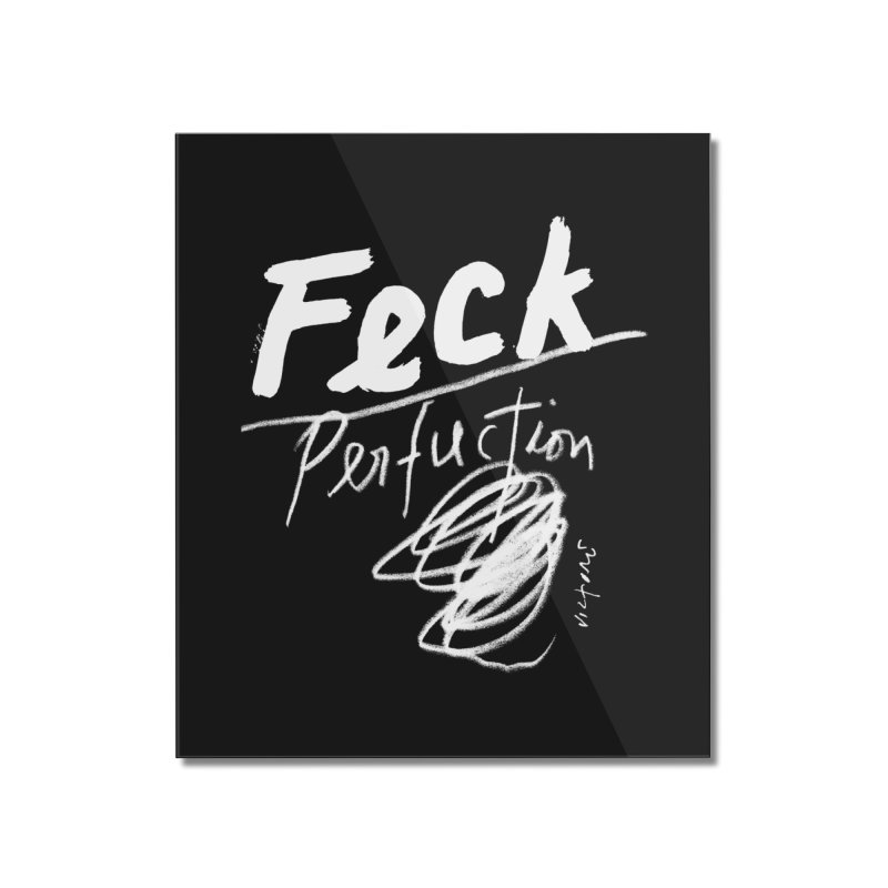 Feck Perfuction Home Mounted Acrylic Print by James Victore's Artist Shop