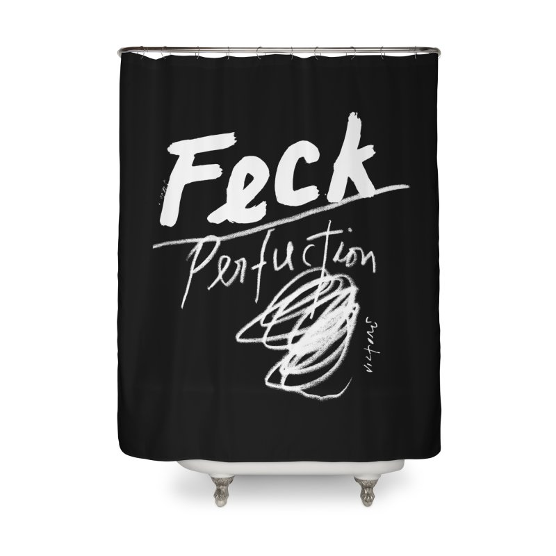 Feck Perfuction Home Shower Curtain by James Victore's Artist Shop